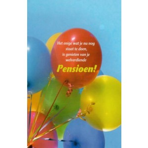 Wenskaart pensioen met de tekst het enige wat je nu nog staat te doen is genieten van je welverdiende pensioen en de afbeelding van een bos gekleurde ballonnen